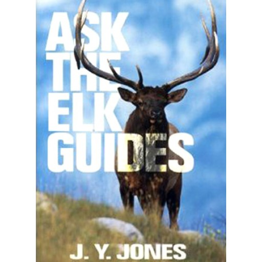 ASK THE ELK GUIDES - JONES